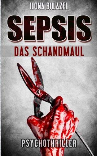 Sepsis - Das Schandmaul: (Psychothriller)