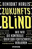 Zukunftsblind: Wie wir die Kontrolle über den Fortschritt verlieren - Benedikt Herles