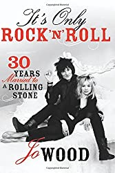 It's Only Rock 'n' Roll: Thirty Years Married to a Rolling Stone by Jo Wood (2013-05-21)