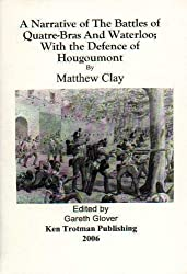 A Narrative of the Battles of Quatre-Bras and Waterloo, with the Defence of Hougoumont