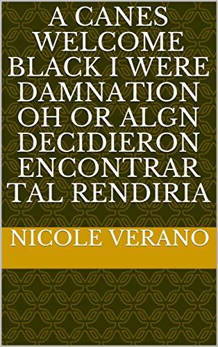 A canes welcome black i were damnation oh or algn decidieron encontrar tal rendiria (Provencal Edition)