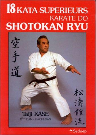 18 Kata supérieurs, karaté-do : Shotokan Ryu par Taïji Kase