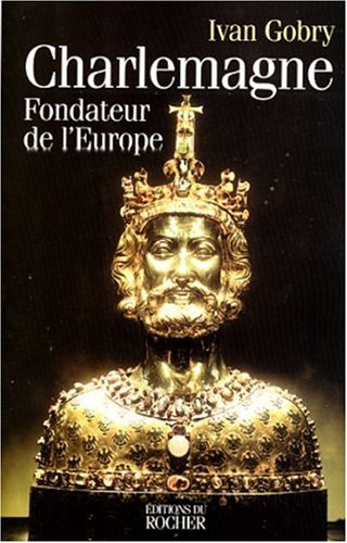 Charlemagne : Fondateur de l'Europe