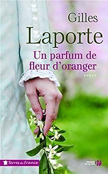 Un parfum de fleur d'oranger (Terres de France) par [LAPORTE, Gilles]