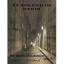 LE SPLEEN DE PARIS ÉDITION 2017 ILLUSTRÉE (Complet et intégrale): Contient également la biographie de l'auteur (French Edition)