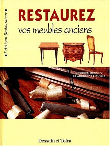 Restaurez vos meubles anciens par Jacques Bonnery
