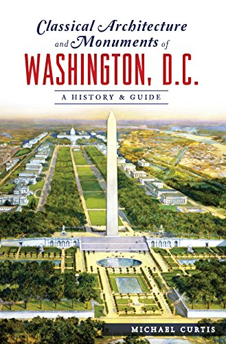 Classical Architecture and Monuments of Washington, D.C.: A History & Guide (English Edition)
