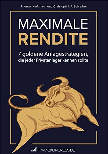 Maximale Rendite: 7 goldene Anlagestrategien, die jeder Privatanleger kennen sollte