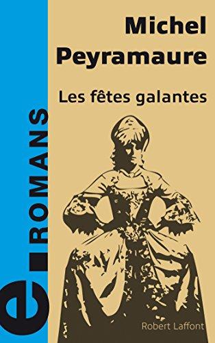 Les fêtes galantes (ECOLE DE BRIVE) par Michel PEYRAMAURE