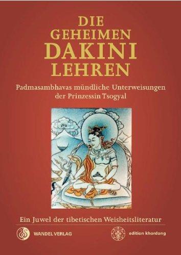 Die Geheimen Dakini-Lehren: Padmasambhavas mündliche Unterweisungen der Prinzessin Tsogyal. Ein Juwel der tibetischen Weisheitsliteratur.