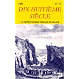 Dix-huitième siècle, n° 17 : Le protestantisme français en France