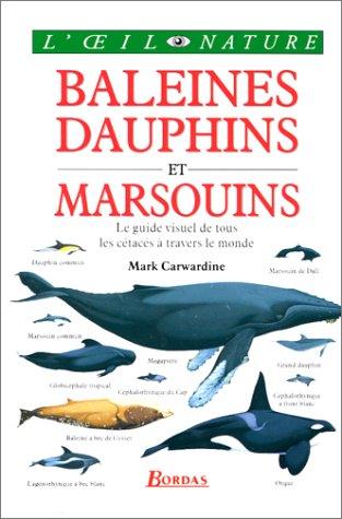 BALEINES DAUPHINS ET MARSOUINS. Le guide visuel de tous les cétacés à travers le monde par Mark Carwardine, Martin Camm