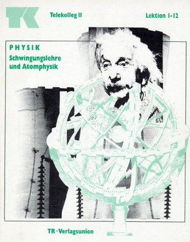Telekolleg II (Fachhochschulreife) - Physik: Telekolleg II Physik, Schwingungslehre und Atomphysik