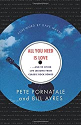 All You Need is Love: And 99 Other Life Lessons From Classic Rock Songs