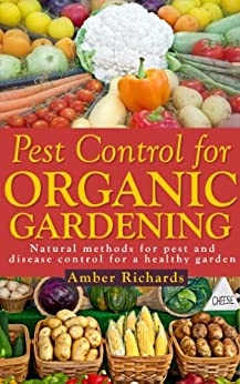 Pest Control for Organic Gardening: Natural Methods for Pest and Disease Control for a Healthy Garden (English Edition) par [Richards, Amber]