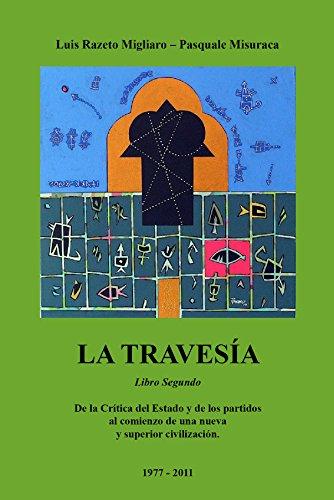 LA TRAVESÍA - Segundo libro: De la Crítica del Estado y de los Partidos al Comienzo de una Nueva y Superior Civilización