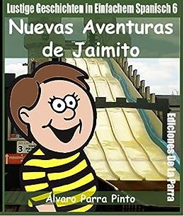 Lustige Geschichten in Einfachem Spanisch 6: Nuevas Aventuras de Jaimito (Spanisches Lesebuch für Anfänger) (Spanish Edition) von [pinto, Álvaro Parra]