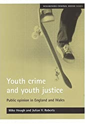 Youth Crime and Youth Justice: Public Opinion in England and Wales (Researching Criminal Justice Series)