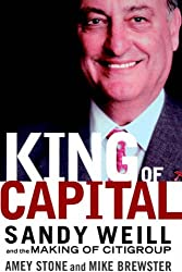King of Capital: Sandy Weill and the Making of Citigroup