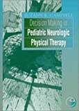 Decision Making in Pediatric Neurologic Physical Therapy: Clinics in Physical Therapy (Clinics in Physical Therapy S.)