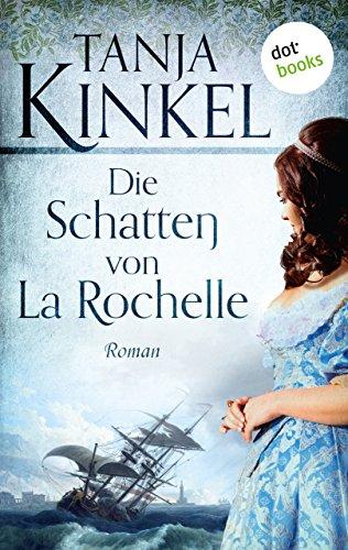 Buchseite und Rezensionen zu 'Die Schatten von La Rochelle: Roman' von Tanja Kinkel