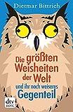 Dietmar Bittrich ´Die größten Weisheiten der Welt und ihr noch weiseres Gegenteil´ bestellen bei Amazon.de