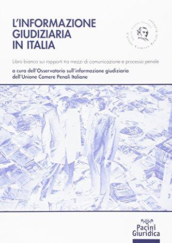 L'informazione giudiziaria in Italia. Libro bianco sui rapporti tra mezzi di comunicazione e processo penale