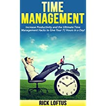 Time Management: Increase Productivity and the Ultimate Time Management Hacks to Give Your 72 Hours in a Day! (English Edition)