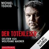 Der Totenleser: Unglaubliche Fälle aus der Rechtsmedizin - Michael Tsokos