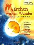 Märchen wirken Wunder - Christina M. Rupp