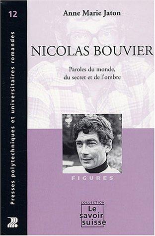 Nicolas Bouvier : Paroles du monde, du décret et de l'ombre