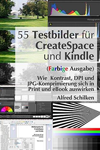 55 Testbilder für CreateSpace und Kindle (Farbige Ausgabe): Wie Kontrast, DPI und JPG-Komprimierung sich auswirken (Selfpublisher Ratgeber 1)