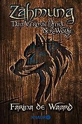 Zähmung (Das Vermächtnis der Wölfe 1)