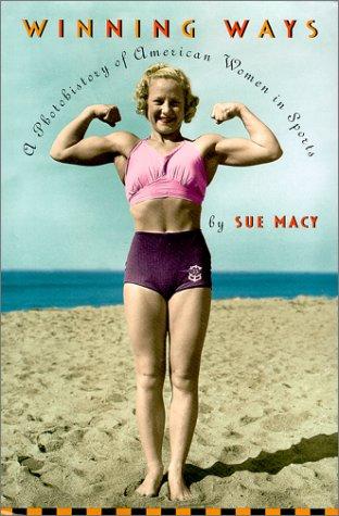 Winning Ways: A Photohistory of American Women in Sports