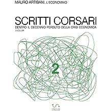 Scritti corsari 2: Dentro il decennio perduto della crisi economica (Dentro il decennio della crisi)