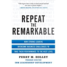 Repeat the Remarkable: How Strong Leaders Overcome Business Challenges to Take Their Performance to the Next Level (Business Books)