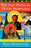 Front cover for the book The Last Disco in Outer Mongolia by Nick Middleton