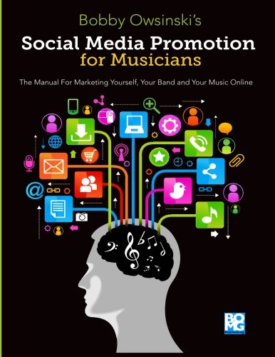 Social Media Promotion For Musicians: The Manual For Marketing Yourself, Your Band, And Your Music Online por Bobby Owsinski