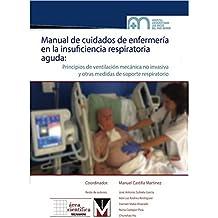 MANUAL DE CUIDADOS DE ENFERMERIA EN LA INSUFICIENCIA RESPIRATORIA AGUDA: Principios de ventilación mecánica no invasiva y otros tratamientos de [...]