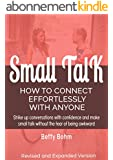 Small Talk - How to Connect Effortlessly with Anyone: Strike Up Conversations with Confidence and Make Small Talk Without the Fear of Being Awkward (English Edition)