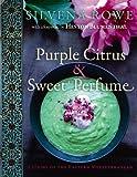 Purple Citrus & Sweet Perfume: Cuisine of the Eastern Mediterranean by Rowe, Silvena (2010) Hardcover