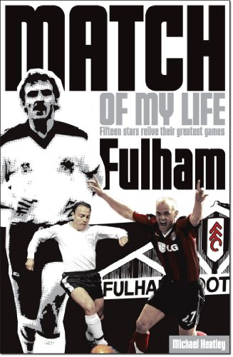 Fulham Match of My Life: Fifteen Stars Relive Their Greatest Games (English Edition) por Michael Heatley