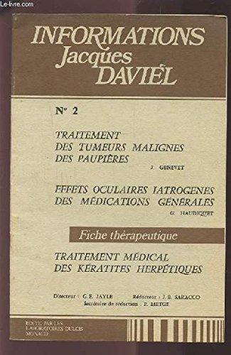 INFORMATIONS JACQUES DAVIEL - N°2 : TRAITEMENT DES TUMEURS MALIGNES DES PAUPIERES / EFFETS OCULAIRES IATROGENES DES MEDICATIONS GENERALES / TRAITEMENT MEDICAL DES KERATITES HERPETIQUES - FICHE THERAPEUTIQUE.