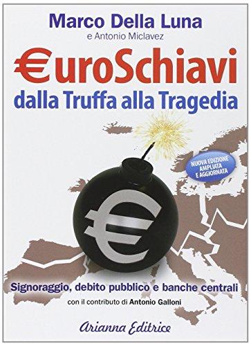 Euroschiavi dalla truffa alla tragedia. Signoraggio, debito pubblico, banche centrali