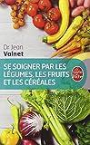 Telecharger Livres Se soigner par les legumes les fruits et les cereales (PDF,EPUB,MOBI) gratuits en Francaise