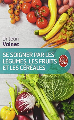 Se soigner par les légumes, les fruits et les céréales par Docteur Jean Valnet