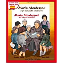 Maria Montessori y Su Tranquila Revolucion - Maria Montessori and Her Quiet Revolution: A Bilingual Picture Book about Maria Montessori and Her School