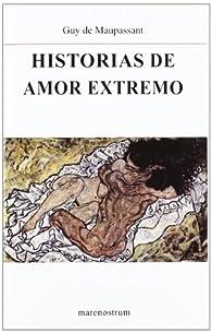 Hisotiras de amor extremo par Guy de Maupassant