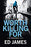 Worth Killing For (A DI Fenchurch Novel Book 2) by Ed James