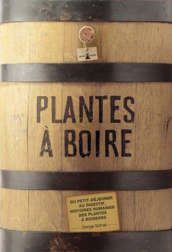 Plantes à boire. Du petit déjeuner au digestif, histoires humaines des plantes à boisson par Serge Schall